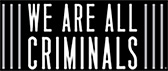 We Are All Criminals